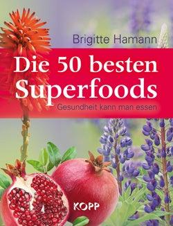 Die 50 besten Superfoods - Gesundheit kann man essen